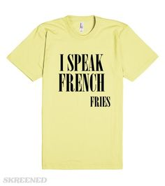 I SPEAK FRENCH FRIES #Skreened
