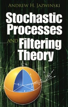 Stochastic Processes and Filtering Theory by Andrew H. Jazwinski  This unified treatment of linear and nonlinear filtering theory presents material previously available only in journals, and in terms accessible to engineering students. Its sole prerequisites are advanced calculus, the theory of ordinary differential equations, and matrix analysis. Although theory is emphasized, the text discusses numerous practical applications as well.Taking the state-space approach to...