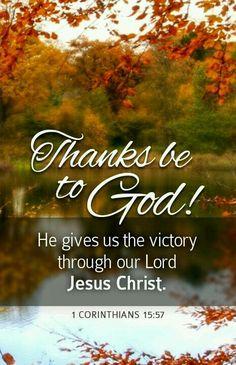 ...grâces soient rendues à Dieu, qui nous donne la victoire par notre Seigneur Jésus Christ! 1 Corinthiens 15:57