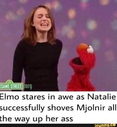 Elmo stares in awe as Natalie successfully shoves Mjolnir all the way up her ass - iFunny :) Funny Cute Memes, Haha Funny, You Funny, Hilarious, Funny Things, Dark Jokes, Dark Humour Memes, Bert And Ernie Meme, Elmo Memes