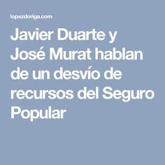 Javier Duarte y José Murat hablan de un desvío de recursos del Seguro Popular