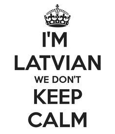 I'M LATVIAN WE DON'T KEEP CALM