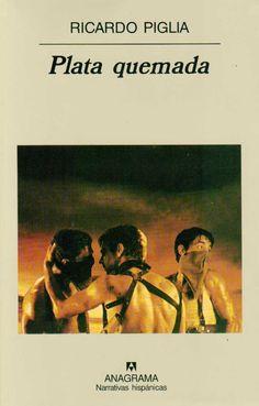 Piglia, Ricardo: Plata quemada (868 PIG pla)    Esta novela cuenta una historia real, un caso de la crónica policial de 1965: el asalto a un banco en la provincia de Buenos Aires, en el que estaban involucrados políticos y policías. Pero en la huida, los maleantes decidieron traicionar a sus socios y escapar con todo el dinero. #novelanegra