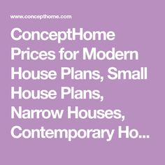 ConceptHome Prices for Modern House Plans, Small House Plans, Narrow Houses, Contemporary Houses