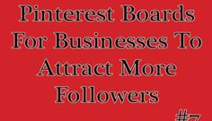 #7 Pinterest Social Media Marketing Board Tips for Businesses To Attract More Followers