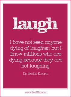 """#Quote """"I have not seen anyone dying of laughter, but I know millions who are dying because they are not laughing."""" Try to laugh as much as possible!"""
