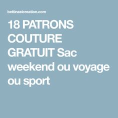 18 PATRONS COUTURE GRATUIT Sac weekend ou voyage ou sport Ou Sports, Diy, Crochet, Shirts, Fabric Purses, Totes, Beginner Sewing Projects, Diy Projects, Bricolage