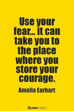 Quotes About Strength : QUOTATION – Image : Quotes Of the day – Description Use your fear… it can take you to the place where you store your courage. – Amelia Earhart Sharing is Power – Don't forget to share this quote ! Inspirational Quotes About Strength, Great Quotes, Positive Quotes, Quotes To Live By, Motivational Quotes, Freedom Quotes, Positive Vibes, Words Quotes, Wise Words