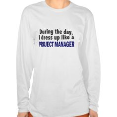 During The Day I Dress Up Like A Project Manager T Shirt, Hoodie Sweatshirt