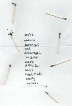 you're feeling burnt out and discouraged, but you've made it this far and i think that's really brave. KEEP GOING ON! Words Quotes, Me Quotes, Motivational Quotes, Inspirational Quotes, Positive Quotes, Burn Out Quotes, The Words, Cool Words, Pretty Words