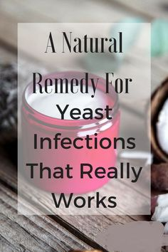 A Natural Remedy For Yeast Infections That Really Works and is frugal too!