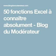 50 fonctions Excel à connaître absolument - Blog du Modérateur Microsoft Excel, Microsoft Office, Web Internet, Lean Six Sigma, Business Analyst, Logitech, Fractions, New Job, How To Find Out