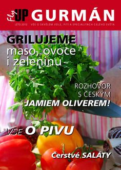 06_GURMAN_FINALE  GRilUjeMe maso, ovoce i zeleninu JamIem OlIVerem! JamIem OlIVerem! ROzHOVOR S čESKýM ROzHOVOR S čESKýM Čerstvé saláty Čerstvé saláty VŠE O SKVĚLÉM JÍDLE, PITÍ A SPECIALITÁCH CELÉHO SVĚTALÉTO2012 Jamie Oliver, Parsley, Magazines, Herbs, Food, Journals, Essen, Herb, Meals