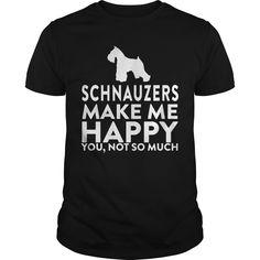 Get yours cool Schnauzers Make Me Happy Not You T-shirt Shirts & Hoodies.  #gift, #idea, #photo, #image, #hoodie, #shirt, #christmas