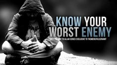 Know Your Worst Enemy - The Way to Allah
