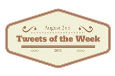 Tweets of the Week - August 2nd, 2015
