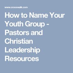 How to Name Your Youth Group - Pastors and Christian Leadership Resources