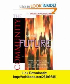 The Drucker Foundation The Community of the Future (J-B Leader to Leader Institute/PF Drucker Foundation) (9780787952044) Richard Beckhard, Marshall Goldsmith, Richard Beckhard, Richard F. Schubert, Frances Hesselbein , ISBN-10: 0787952044  , ISBN-13: 978-0787952044 ,  , tutorials , pdf , ebook , torrent , downloads , rapidshare , filesonic , hotfile , megaupload , fileserve