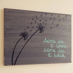 Hand painted, Made to order, canvas featuring the quote Some see a weed some see a wish. This canvas is especially made once your order is