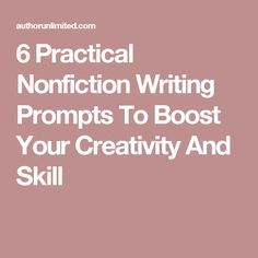 6 Practical Nonfiction Writing Prompts To Boost Your Creativity And Skill