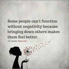 Some people can't function without negativity because bringing down others makes them feel better - Negative People Quote Quotable Quotes, Wisdom Quotes, True Quotes, Words Quotes, Great Quotes, Quotes To Live By, Motivational Quotes, Funny Quotes, Inspirational Quotes