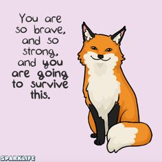 sparkitors: if you're struggling with depression, anxiety, or. Inspirational Animal Quotes, Cute Animal Quotes, Cute Quotes, Great Quotes, Cute Animals, Cute Animal Drawings, Cute Drawings, Fox Quotes, Chihiro Y Haku