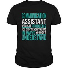 Communication Assistant We Solve Problems You Didn't Know You Had You Don't T Shirt