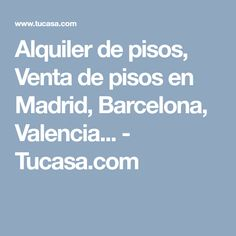 Alquiler de pisos, Venta de pisos en Madrid, Barcelona, Valencia... - Tucasa.com