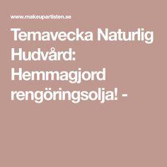 Temavecka Naturlig Hudvård: Hemmagjord rengöringsolja! - Bob Seger