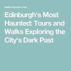 Edinburgh's Most Haunted: Tours and Walks Exploring the City's Dark Past