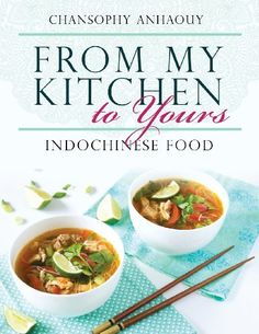 From My Kitchen to Yours: Indochinese Food by Chansophy Anhaouy,http://www.amazon.com/dp/1478711574/ref=cm_sw_r_pi_dp_La6jsb17JY6TN43J