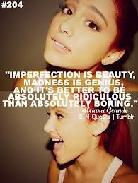 ariana grande quotes---- too bad she didn't come up with this.... this is a Marilyn Monroe quote...