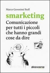 Smarketing. Comunicazione per tutti i piccoli che hanno grandi cose da dire / Marco Geronimi Stoll. - Altreconomia, 2013