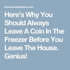 Here's Why You Should Always Leave A Coin In The Freezer Before You Leave The House. Genius!