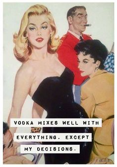 Vodka mixes well with everything...