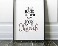 The bags under my eyes are chanel   Fashion Print   Fashion Printable   Fashion Quote  Coco Chanel   Chanel Print   Chanel Printable