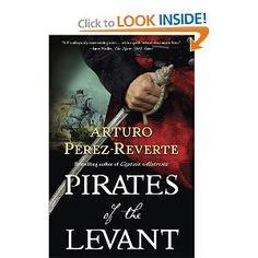 Pirates of the Levant (Captain Alatriste, Book 6): Arturo Perez-Reverte: 9780399156649: Amazon.com: Books
