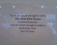 If you are smart enough to solve The New York Times crossword puzzle, you are smart enough to make a photocopy first. Just 10 cents.