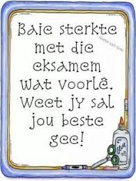 sterkte vir die eksamen images - Google Search Exam Messages, Exam Wishes, Exam Motivation, Exam Quotes, Afrikaanse Quotes, Goeie More, Pin Pics, Final Exams, Qoutes