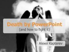 Death by PowerPoint by Alexei Kapterev via slideshare