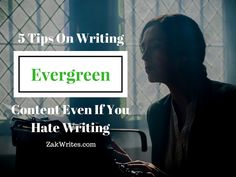 Zak Writes - On Life Mastery, Productivity And Success: 5 Tips On Writing Evergreen Content Even If You Hate Writing Evergreen, Blogging, Hate, Success, Content, Writing, Group, Entrepreneurship, Productivity
