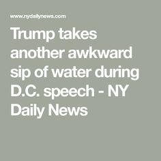 Trump takes another awkward sip of water during D.C. speech - NY Daily News