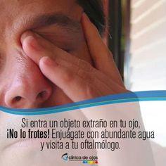 Si entra un objeto extraño en tu ojos. No lo frotes. Enjuagate con abundante agua y visita a tu oftalmologo.