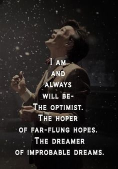 """""""I am and will always be the optimist. The hoper of far-flung hopes. The dreamer of improbable dreams."""" - #DoctorWho"""