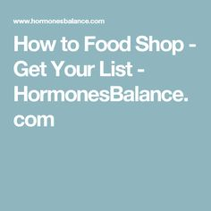How to Food Shop - Get Your List - HormonesBalance.com