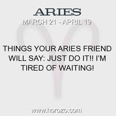 Fact about Aries: Things your Aries friend will say: JUST DO IT!! I'm... #aries, #ariesfact, #zodiac. Aries, Join To Our Site https://www.horozo.com  You will find there Tarot Reading, Personality Test, Horoscope, Zodiac Facts And More. You can also chat with other members and play questions game. Try Now!