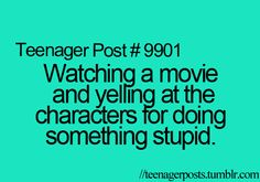 Actually, I do that while watching The O.C....NO RYAN DON'T KISS HER...UGHHH YOU'RE SO STUPID!!