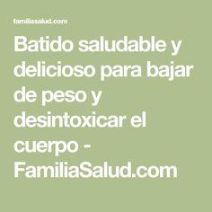 Batido saludable y delicioso para bajar de peso y desintoxicar el cuerpo - FamiliaSalud.com