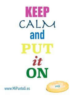Keep Calm and Put it On. www.MiPuntoG.es #KeepCalmAndPutItOn  #KeepCalm   #Frases  #SexoSeguro #Sexo #Preservativo #Condón #SIDA #AIDS