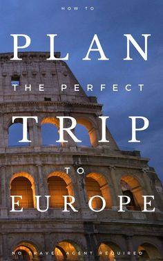 How to plan the perfect trip to Europe!